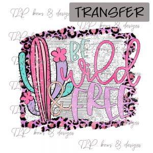 Be Wild & Free- Transfer
