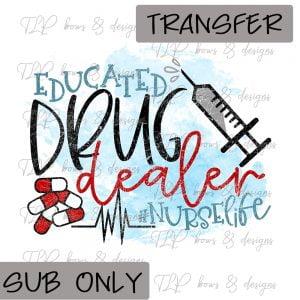 Educated Drug Dealer- Sublimation Transfer Only