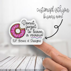 Donut forget to leave Review Customized Stickers
