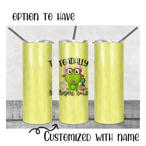 Toadally Awesome Teacher  Skinny Tumbler with option to personalize