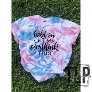 Hold On Let me overthink this Tie Dyed Graphic tee