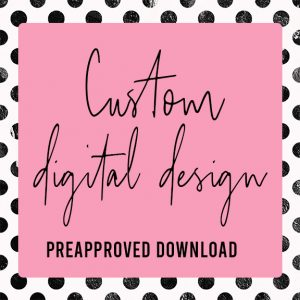 Custom Preapproved Digital Download for Brittany C